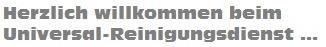 Herzlich Willkommen beim Universal-Reinigungsdienst ...
